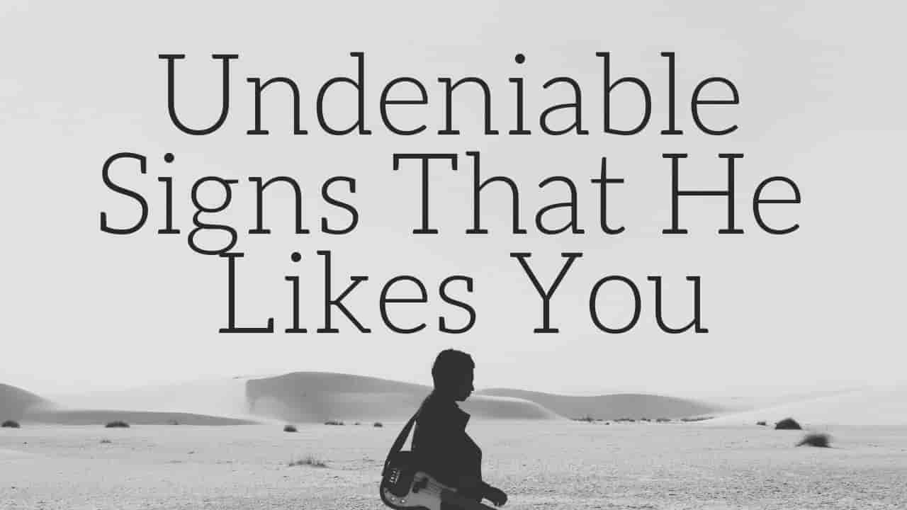 He likes undeniable signs you that Is He